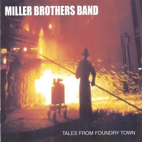 Miller Brothers Band Tales From Foundry Town