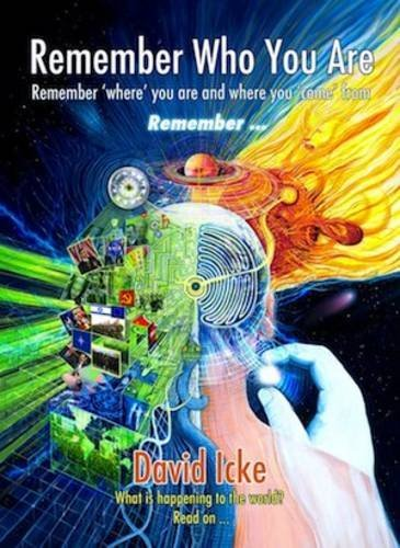 David Icke Remember Who You Are Remember 'where' You Are And Where You 'come' Fro