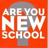 Various Are You New School?
