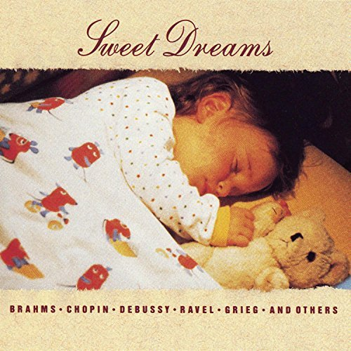 Sweet Dreams Sweet Dreams Brahms Chopin Debussy Ravel Grieg Mendelssohn Borodin