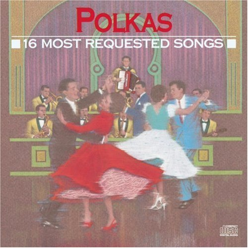 16 Most Requested Polkas 16 Most Requested Polkas Yankovich Dorsey Crosby