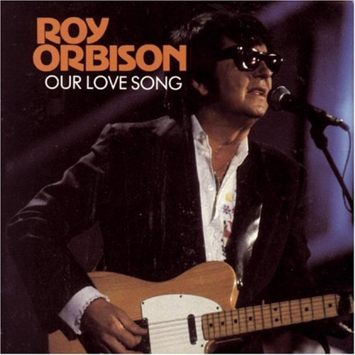 Roy Orbison Our Love Song
