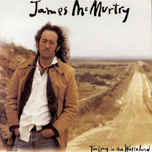 James Mcmurtry Too Long In The Wasteland