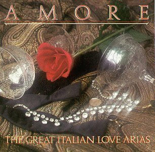 Amore Great Italian Love Arias Amore Great Italian Love Arias