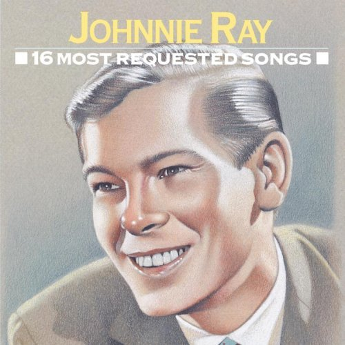 Johnnie Ray 16 Most Requested Songs