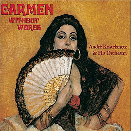 Andre Kostelanetz Carmen Without Words Kostelanetz & His Orch