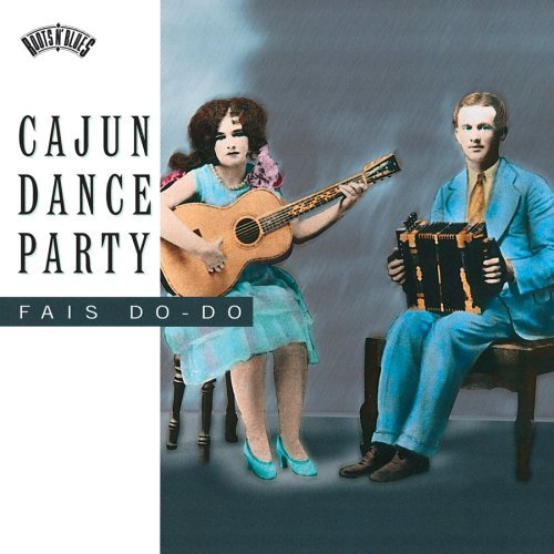 Cajun Dance Party Cajun Dance Party Fais Do Do Breaux Ardoin Segura Freres