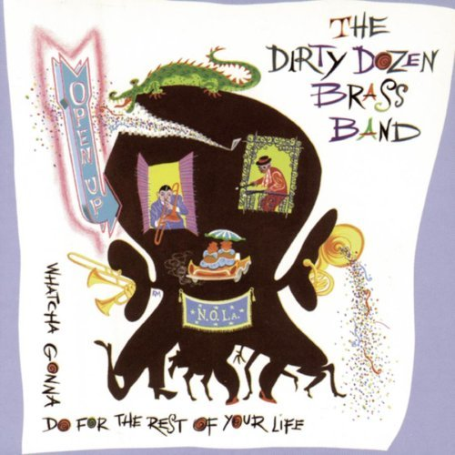 Dirty Dozen Brass Band Open Up Whatcha Gonna Do For T