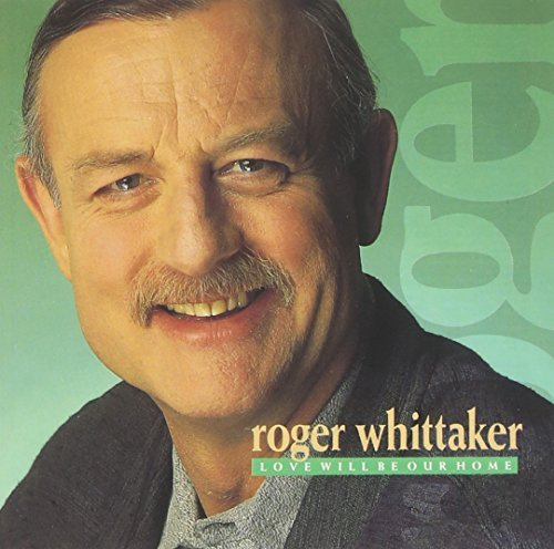 Roger Whittaker Love Will Be Our Home