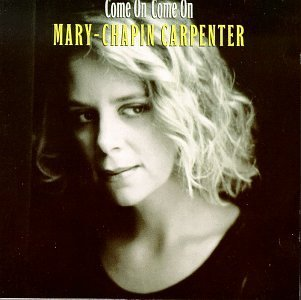 Mary Chapin Carpenter Come On Come On