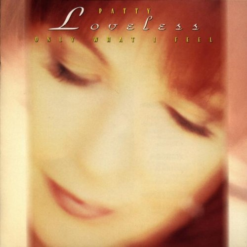 Patty Loveless Only What I Feel