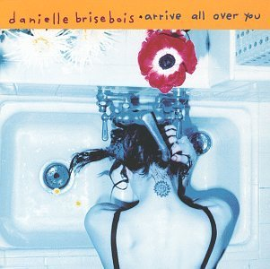 Danielle Brisebois Arrive All Over You