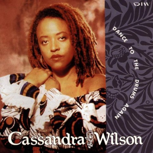 Cassandra Wilson Dance To The Drums Again