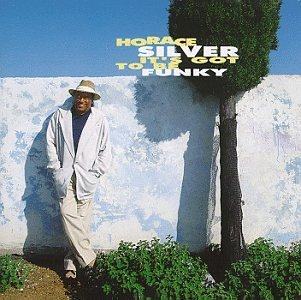 Horace Silver It's Got To Be Funky