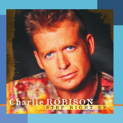 Charlie Robison Step Right Up