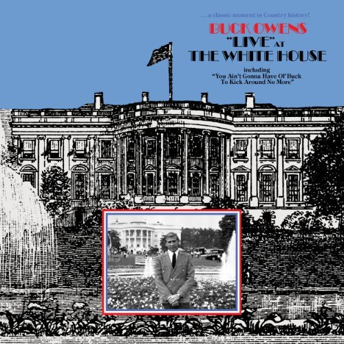Buck Owens Live At The White House (and I