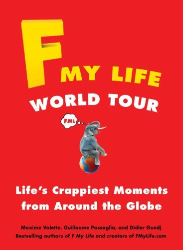 Maxime Valette F My Life World Tour Life's Crappiest Moments From Around The Globe