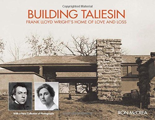 Ron Mccrea Building Taliesin Frank Lloyd Wright's Home Of Love And Loss