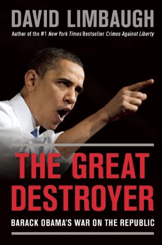 David Limbaugh The Great Destroyer Barack Obama's War On The Republic