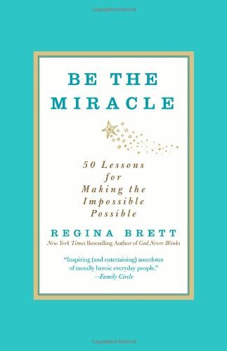 Regina Brett Be The Miracle 50 Lessons For Making The Impossible Possible