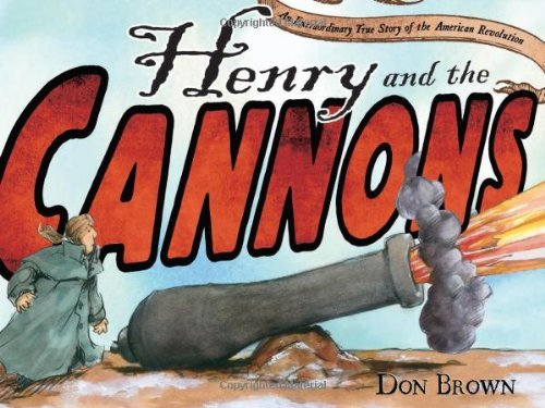 Don Brown Henry And The Cannons An Extraordinary True Story Of The American Revol