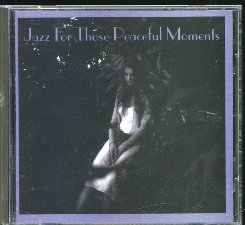 Jazz For Those Peaceful Moments Jazz For Those Peaceful Moments