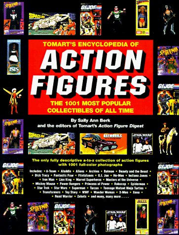 Sally Ann Berk Tomart's Encyclopedia Of Action Figures The 1001 M
