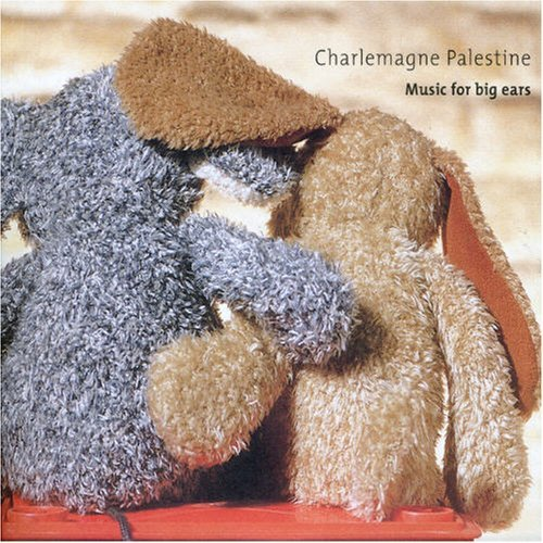 Charlemagne Palestine Music For Big Ears