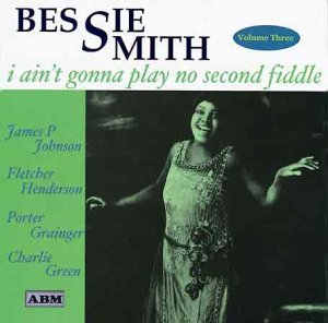 Bessie Smith I Ain't Gonna Play No Second Fiddle Vol. 3