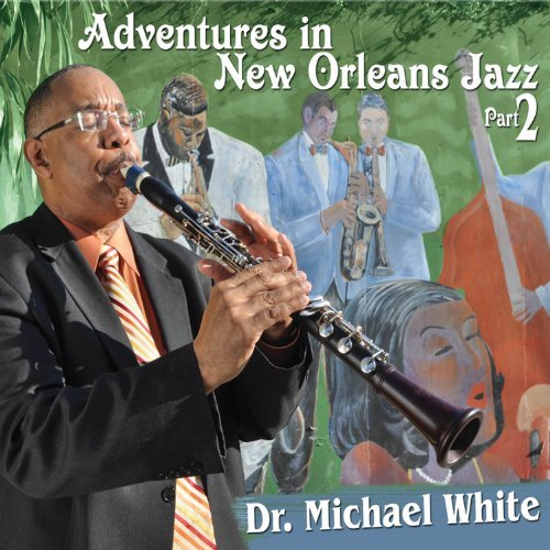 Dr. Michael White Adventures In New Orleans Jazz