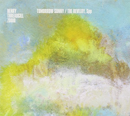 Henry & Zooid Threadgill Tomorrow Sunny The Revelry Digipak