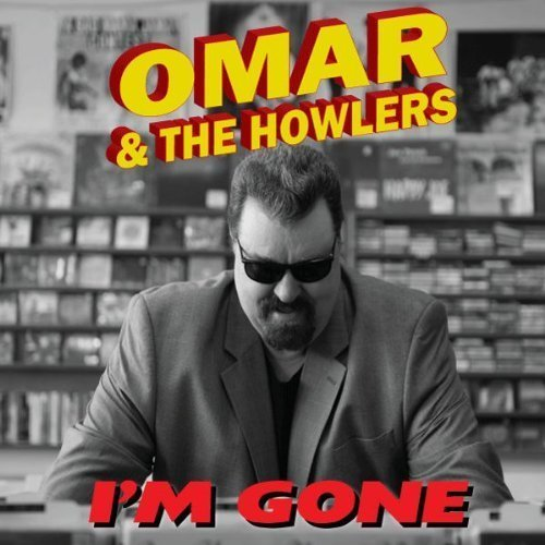 Omar & The Howlers I'm Gone