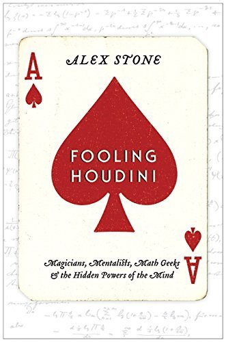 Alex Stone Fooling Houdini Magicians Mentalists Math Geeks & The Hidden Po