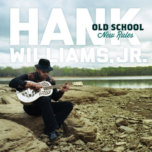 Hank Jr. Williams Old School New Rules Old School New Rules