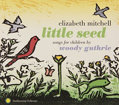 Elizabeth Mitchell Little Seed Songs For Children By Woddy Guthrie