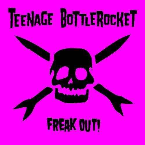 Teenage Bottlerocket Freak Out! Incl. Digital Download