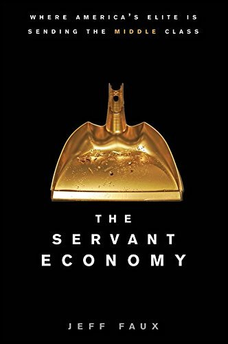 David Faber The Servant Economy Where America's Elite Is Sending The Middle Class