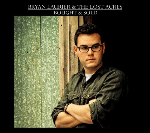 Bryan Laurier & The Lost Acres Bought & Sold Local