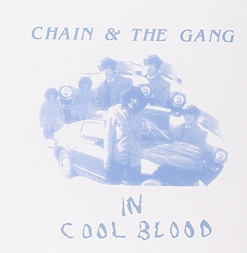 Chain & The Gang In Cool Blood