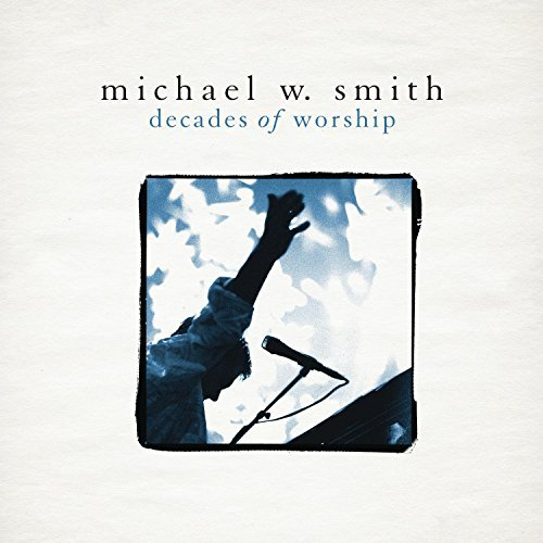 Michael W. Smith Decades Of Worship