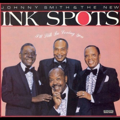 Johnny & New Ink Spots Smith I'll Still Be Loving You