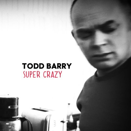 Todd Barry Super Crazy Explicit Version