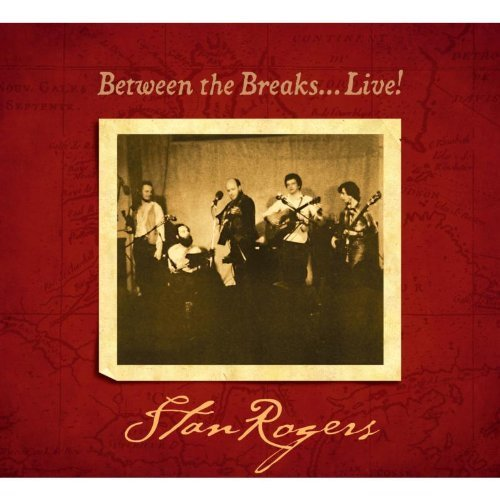 Stan Rogers Between The Breaks Live (reiss