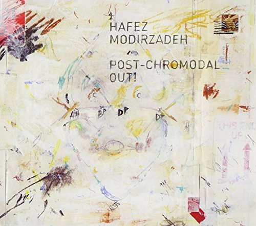 Hafez Modirzadeh Post Chromodal Out! Digipak