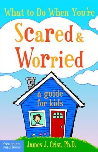 Crist James J. Ph.D. What To Do When You're Scared & Worried A Guide For Kids