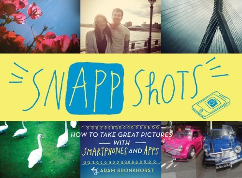 Bronkhorst Adam Snapp Shots How To Take Great Pictures With Smartphones And A