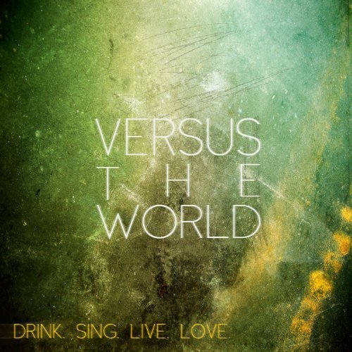 Versus The World Drink. Sing. Live. Love.