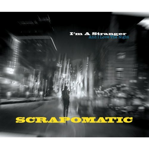 Scrapomatic I'm A Stranger (and I Love The