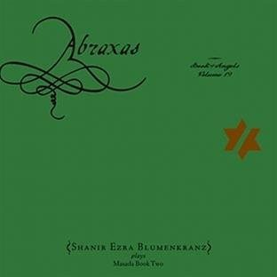 Blumenkranz Shanir Zorn Abraxas The Book Of Angels Vo