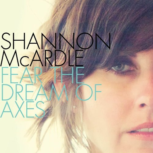 Shannon Mcardle Fear The Dream Of Axes